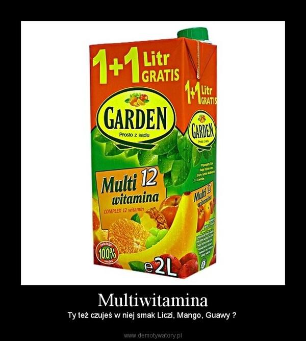 Multiwitamina – Ty też czujeś w niej smak Liczi, Mango, Guawy ?