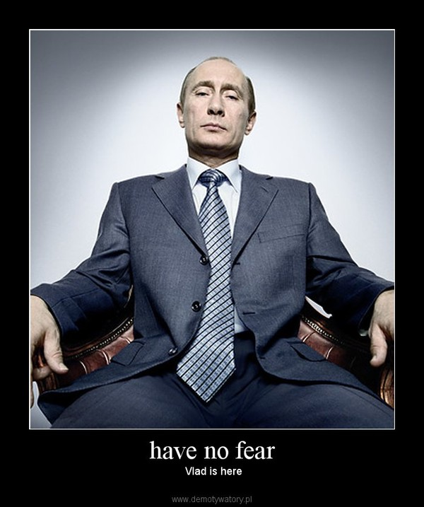 have no fear –  Vlad is here