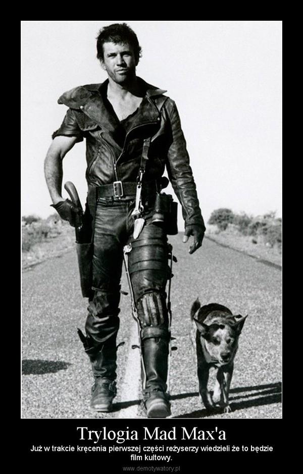 Trylogia Mad Max'a – Już w trakcie kręcenia pierwszej części reżyserzy wiedzieli że to będziefilm kultowy.