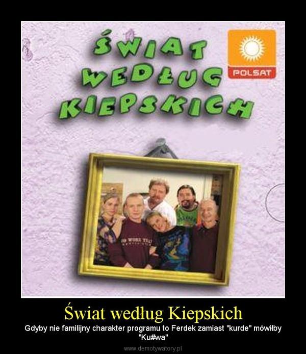 """Świat według Kiepskich – Gdyby nie familijny charakter programu to Ferdek zamiast """"kurde"""" mówiłby""""Ku#wa"""""""