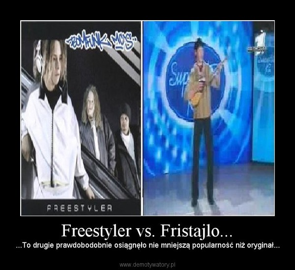 Freestyler vs. Fristajlo... – ...To drugie prawdobodobnie osiągnęło nie mniejszą popularność niż oryginał...