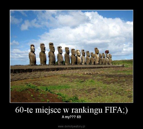 60-te miejsce w rankingu FIFA;)