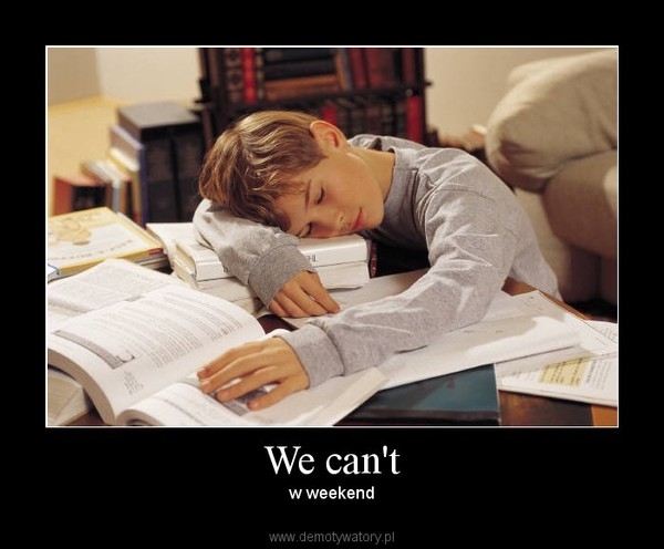 We can't – w weekend