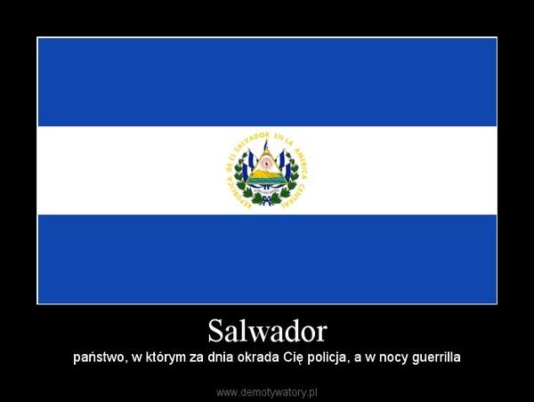 Salwador – państwo, w którym za dnia okrada Cię policja, a w nocy guerrilla