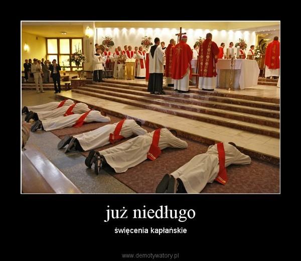 już niedługo – święcenia kapłańskie