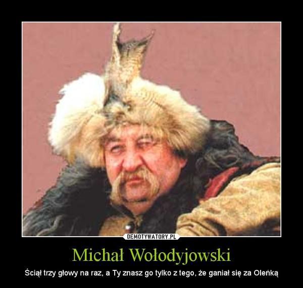 Michał Wołodyjowski – Ściął trzy głowy na raz, a Ty znasz go tylko z tego, że ganiał się za Oleńką
