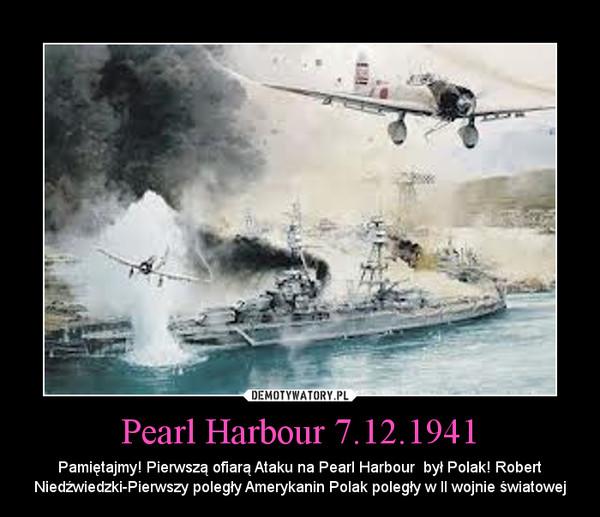 Pearl Harbour 7.12.1941 – Pamiętajmy! Pierwszą ofiarą Ataku na Pearl Harbour  był Polak! Robert Niedźwiedzki-Pierwszy poległy Amerykanin Polak poległy w II wojnie światowej