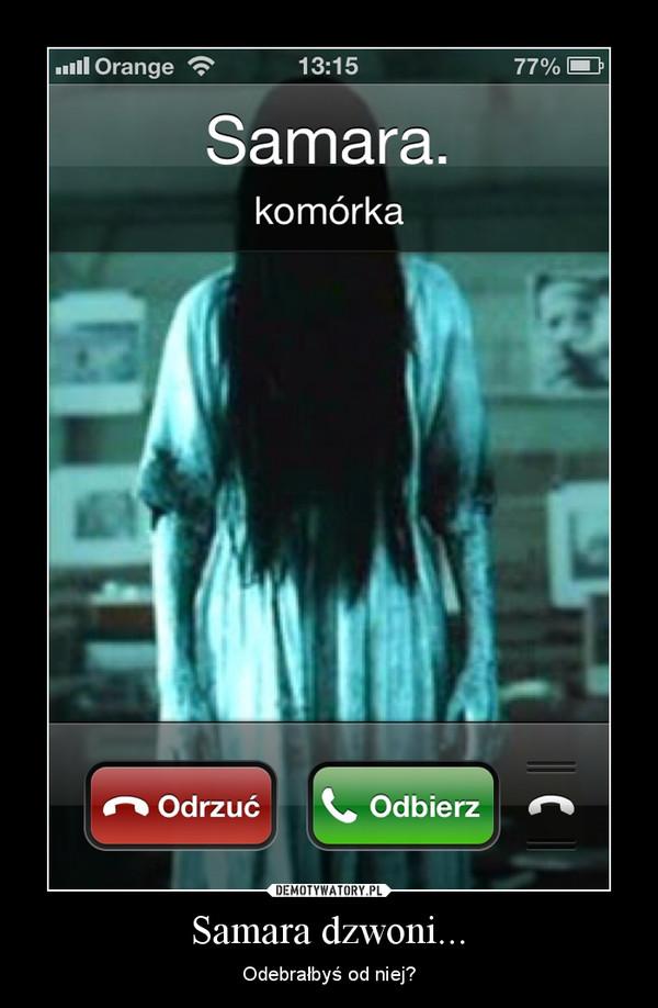 Samara dzwoni... – Odebrałbyś od niej?