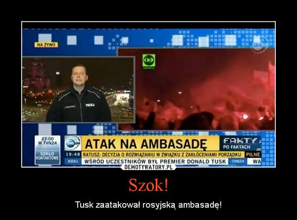 Szok! – Tusk zaatakował rosyjską ambasadę!
