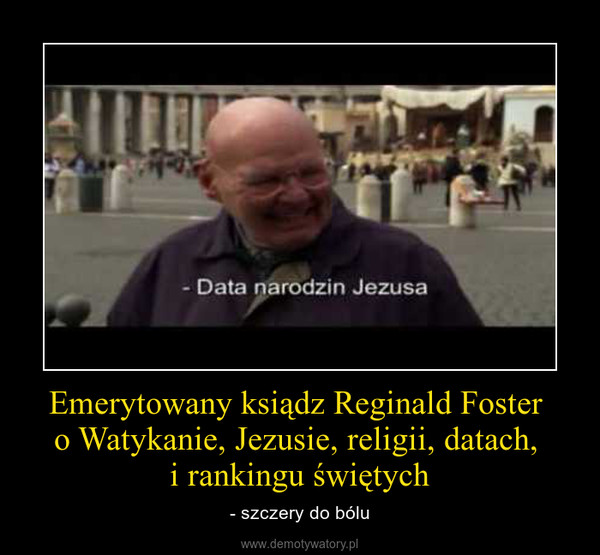 Emerytowany ksiądz Reginald Foster o Watykanie, Jezusie, religii, datach, i rankingu świętych – - szczery do bólu