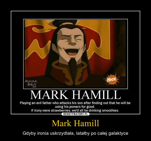 Mark Hamill – Gdyby ironia uskrzydlała, latałby po całej galaktyce