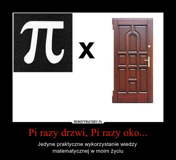 Pi razy drzwi, Pi razy oko... – Jedyne praktyczne wykorzystanie wiedzy matematycznej w moim życiu