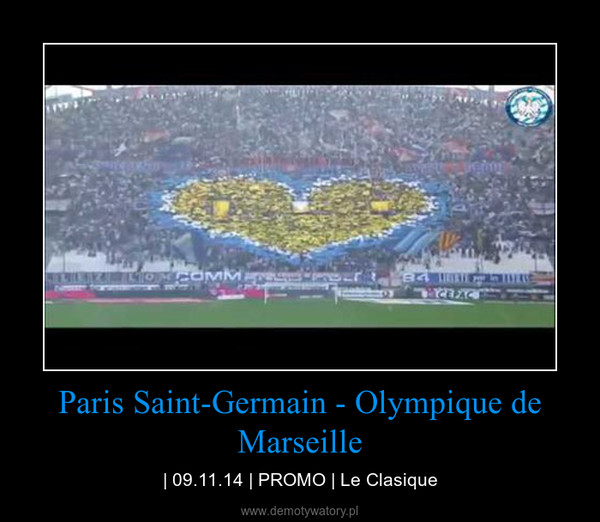 Paris Saint-Germain - Olympique de Marseille – | 09.11.14 | PROMO | Le Clasique