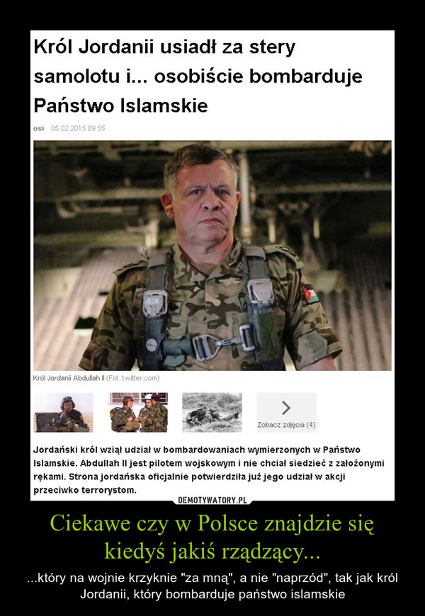 """Ciekawe czy w Polsce znajdzie się kiedyś jakiś rządzący... – ...który na wojnie krzyknie """"za mną"""", a nie """"naprzód"""", tak jak król Jordanii, który bombarduje państwo islamskie"""