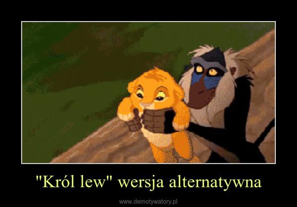 """""""Król lew"""" wersja alternatywna –"""