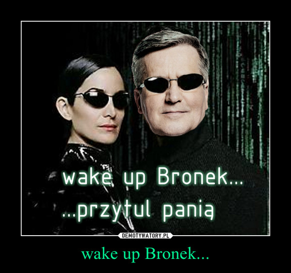 wake up Bronek... –