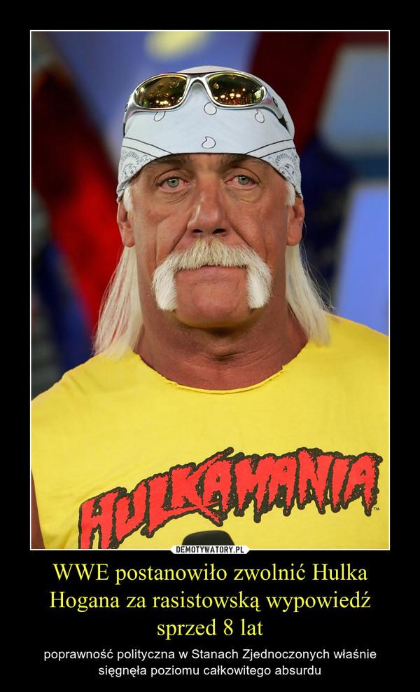 WWE postanowiło zwolnić Hulka Hogana za rasistowską wypowiedź sprzed 8 lat – poprawność polityczna w Stanach Zjednoczonych właśnie sięgnęła poziomu całkowitego absurdu
