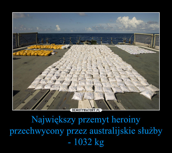 Największy przemyt heroiny przechwycony przez australijskie służby - 1032 kg –