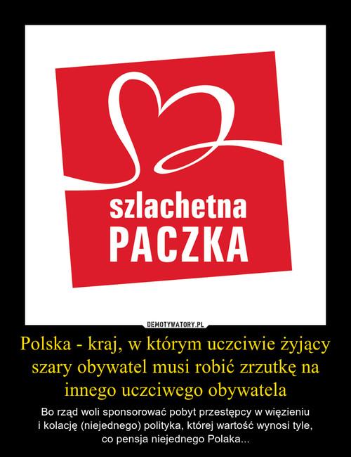 Polska - kraj, w którym uczciwie żyjący szary obywatel musi robić zrzutkę na innego uczciwego obywatela