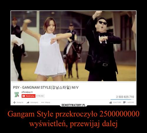 Gangam Style przekroczyło 2500000000 wyświetleń, przewijaj dalej