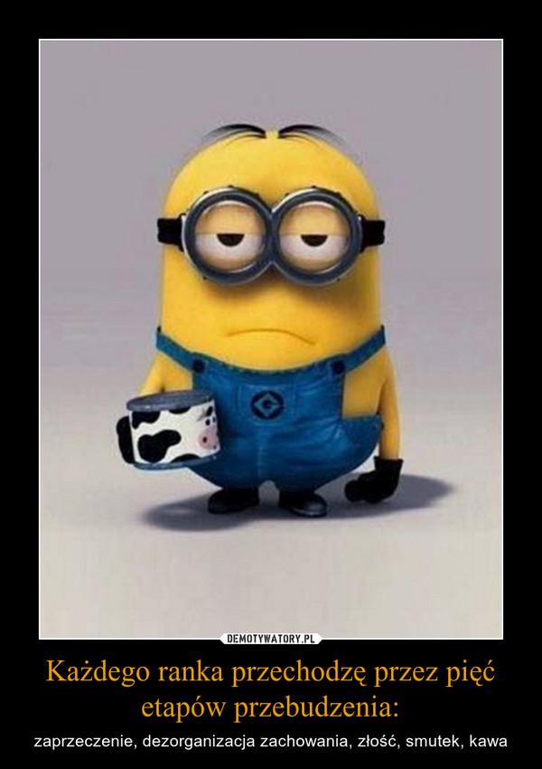 Każdego ranka przechodzę przez pięć etapów przebudzenia: – zaprzeczenie, dezorganizacja zachowania, złość, smutek, kawa