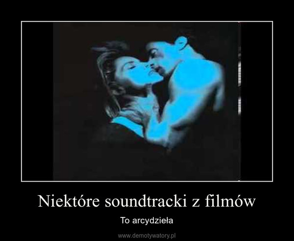 Niektóre soundtracki z filmów – To arcydzieła