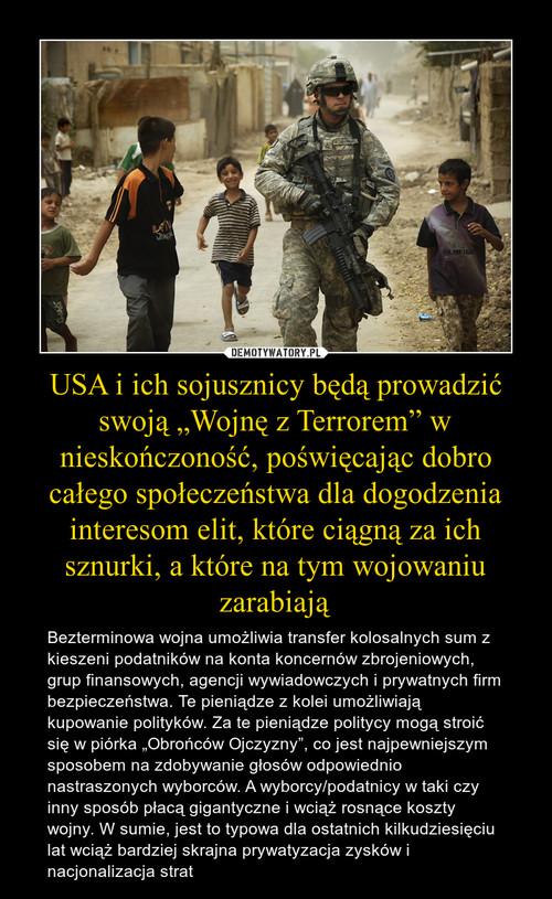 """USA i ich sojusznicy będą prowadzić swoją """"Wojnę z Terrorem"""" w nieskończoność, poświęcając dobro całego społeczeństwa dla dogodzenia interesom elit, które ciągną za ich sznurki, a które na tym wojowaniu zarabiają"""