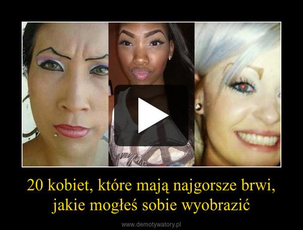20 kobiet, które mają najgorsze brwi, jakie mogłeś sobie wyobrazić –