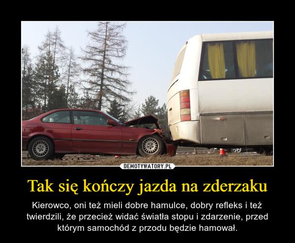 Tak się kończy jazda na zderzaku – Kierowco, oni też mieli dobre hamulce, dobry refleks i też twierdzili, że przecież widać światła stopu i zdarzenie, przed którym samochód z przodu będzie hamował.