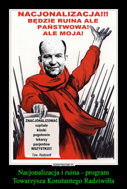 Nacjonalizacja i ruina - program Towarzysza Konstantego Radziwiłła