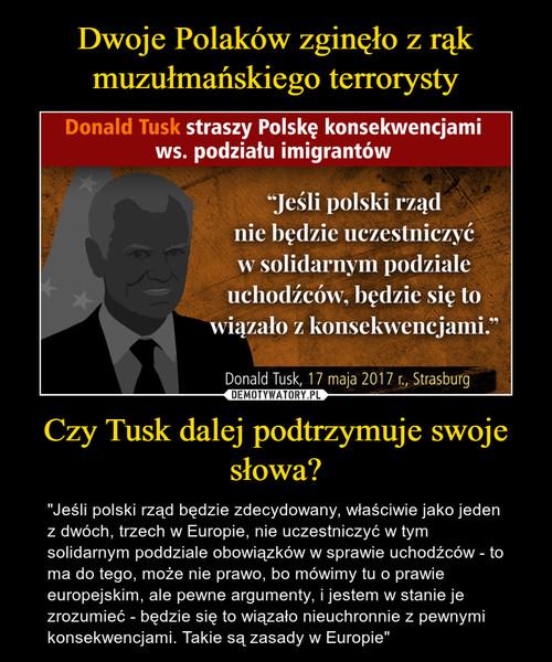 Dwoje Polaków zginęło z rąk muzułmańskiego terrorysty Czy Tusk dalej podtrzymuje swoje słowa?