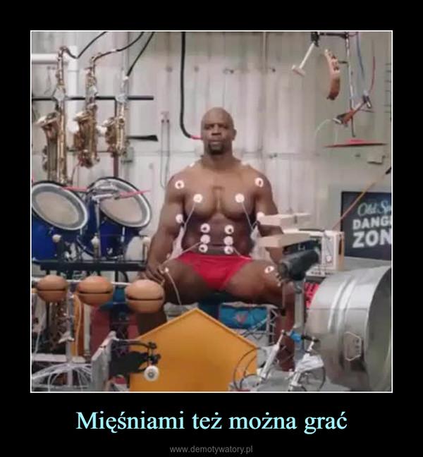 Mięśniami też można grać –