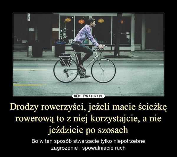 Drodzy rowerzyści, jeżeli macie ścieżkę rowerową to z niej korzystajcie, a nie jeździcie po szosach – Bo w ten sposób stwarzacie tylko niepotrzebnezagrożenie i spowalniacie ruch