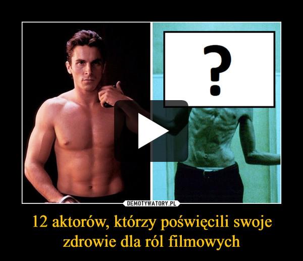 12 aktorów, którzy poświęcili swoje zdrowie dla ról filmowych –