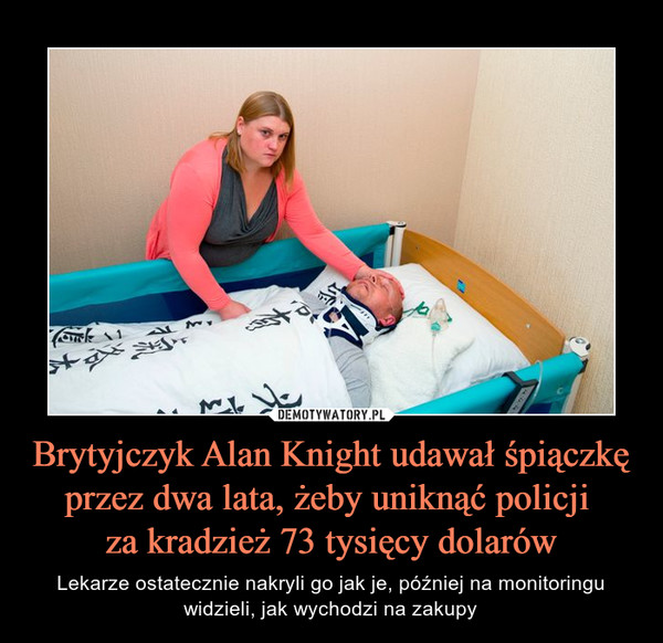 Brytyjczyk Alan Knight udawał śpiączkę przez dwa lata, żeby uniknąć policji za kradzież 73 tysięcy dolarów – Lekarze ostatecznie nakryli go jak je, później na monitoringu widzieli, jak wychodzi na zakupy
