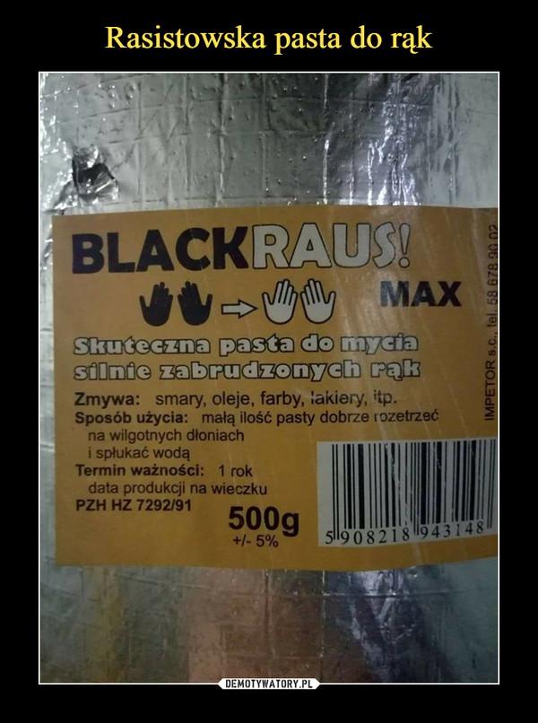 –  BLACKRAUS!Skuteczna pasta do mycia silnie zabrudzonych rąk