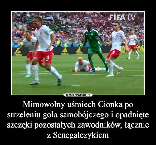 Mimowolny uśmiech Cionka po strzeleniu gola samobójczego i opadnięte szczęki pozostałych zawodników, łącznie z Senegalczykiem