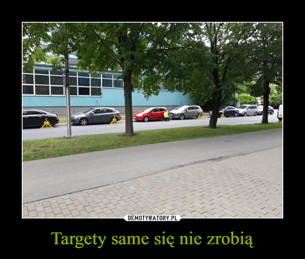 Targety same się nie zrobią –