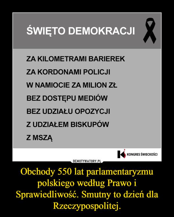 Obchody 550 lat parlamentaryzmu polskiego według Prawo i Sprawiedliwość. Smutny to dzień dla Rzeczypospolitej. –