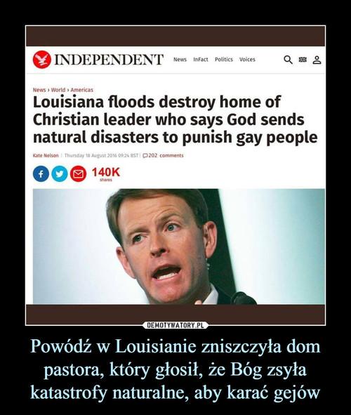 Powódź w Louisianie zniszczyła dom pastora, który głosił, że Bóg zsyła katastrofy naturalne, aby karać gejów