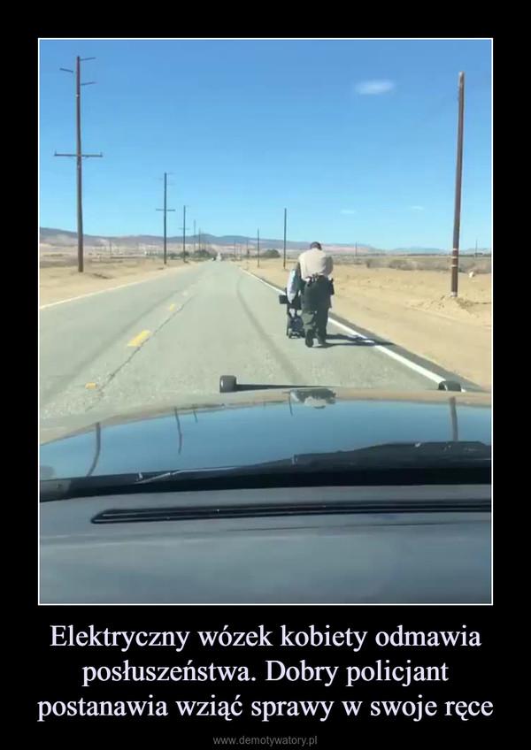 Elektryczny wózek kobiety odmawia posłuszeństwa. Dobry policjant postanawia wziąć sprawy w swoje ręce –