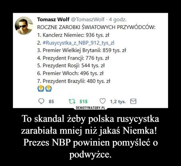 To skandal żeby polska rusycystka zarabiała mniej niż jakaś Niemka! Prezes NBP powinien pomyśleć o podwyżce. –