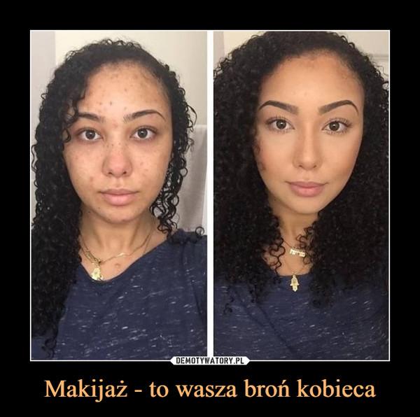 Makijaż - to wasza broń kobieca –
