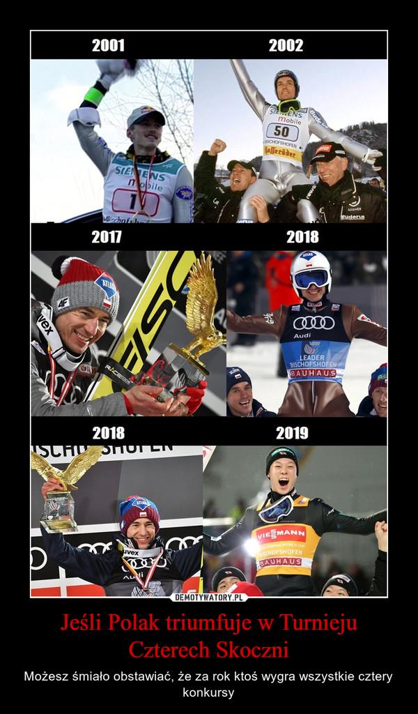 Jeśli Polak triumfuje w Turnieju Czterech Skoczni – Możesz śmiało obstawiać, że za rok ktoś wygra wszystkie cztery konkursy