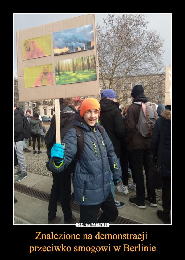 Znalezione na demonstracji przeciwko smogowi w Berlinie –