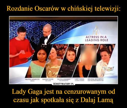 Rozdanie Oscarów w chińskiej telewizji: Lady Gaga jest na cenzurowanym od czasu jak spotkała się z Dalaj Lamą