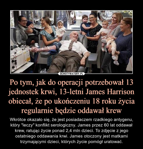 Po tym, jak do operacji potrzebował 13 jednostek krwi, 13-letni James Harrison obiecał, że po ukończeniu 18 roku życia regularnie będzie oddawał krew