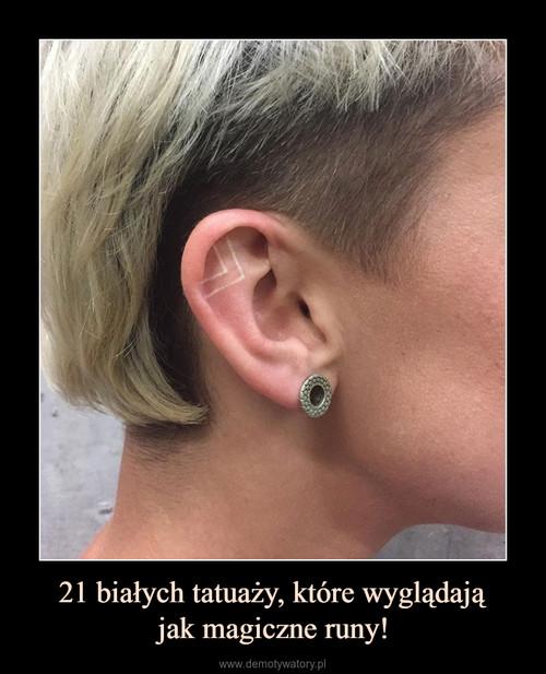 21 białych tatuaży, które wyglądają jak magiczne runy!