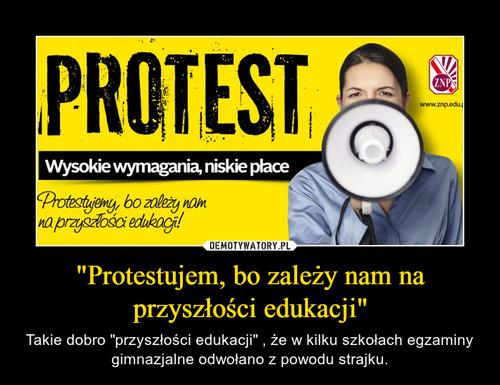 """""""Protestujem, bo zależy nam na przyszłości edukacji"""""""