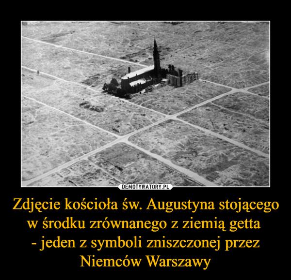 Zdjęcie kościoła św. Augustyna stojącego w środku zrównanego z ziemią getta - jeden z symboli zniszczonej przez Niemców Warszawy –
